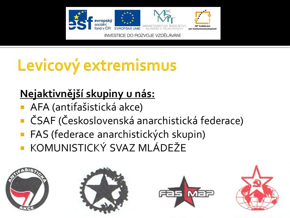 Nejaktivnější skupiny u nás:  AFA (antifašistická akce)  ČSAF (Československá anarchistická federace)  FAS (federace anarchistických skupin)  KOMU