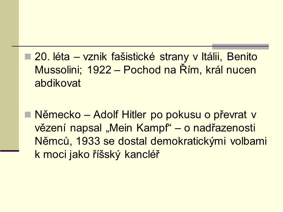 20. léta – vznik fašistické strany v Itálii, Benito Mussolini; 1922 – Pochod na Řím, král nucen abdikovat Německo – Adolf Hitler po pokusu o převrat v