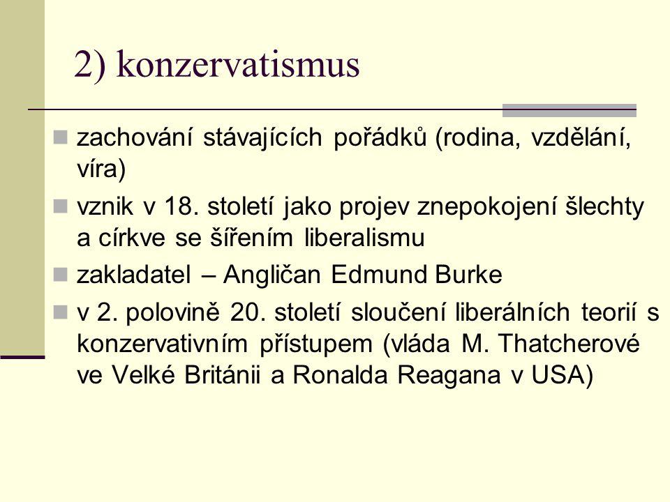 2) konzervatismus zachování stávajících pořádků (rodina, vzdělání, víra) vznik v 18.