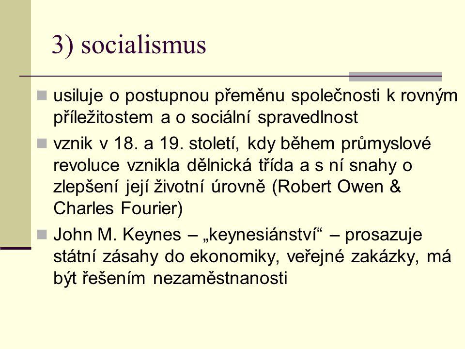 3) socialismus usiluje o postupnou přeměnu společnosti k rovným příležitostem a o sociální spravedlnost vznik v 18.