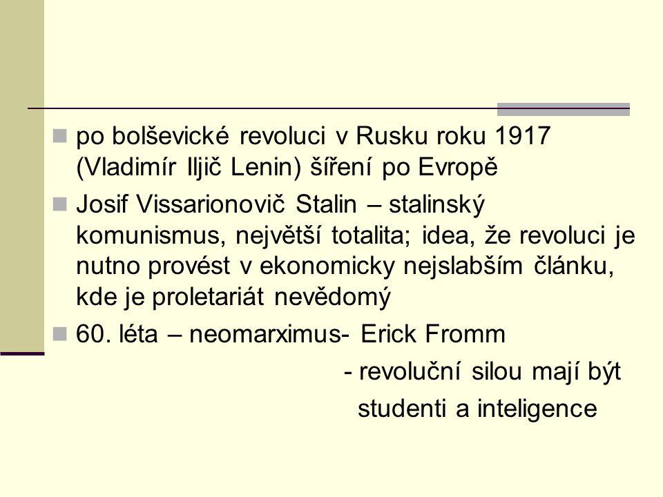 po bolševické revoluci v Rusku roku 1917 (Vladimír Iljič Lenin) šíření po Evropě Josif Vissarionovič Stalin – stalinský komunismus, největší totalita; idea, že revoluci je nutno provést v ekonomicky nejslabším článku, kde je proletariát nevědomý 60.