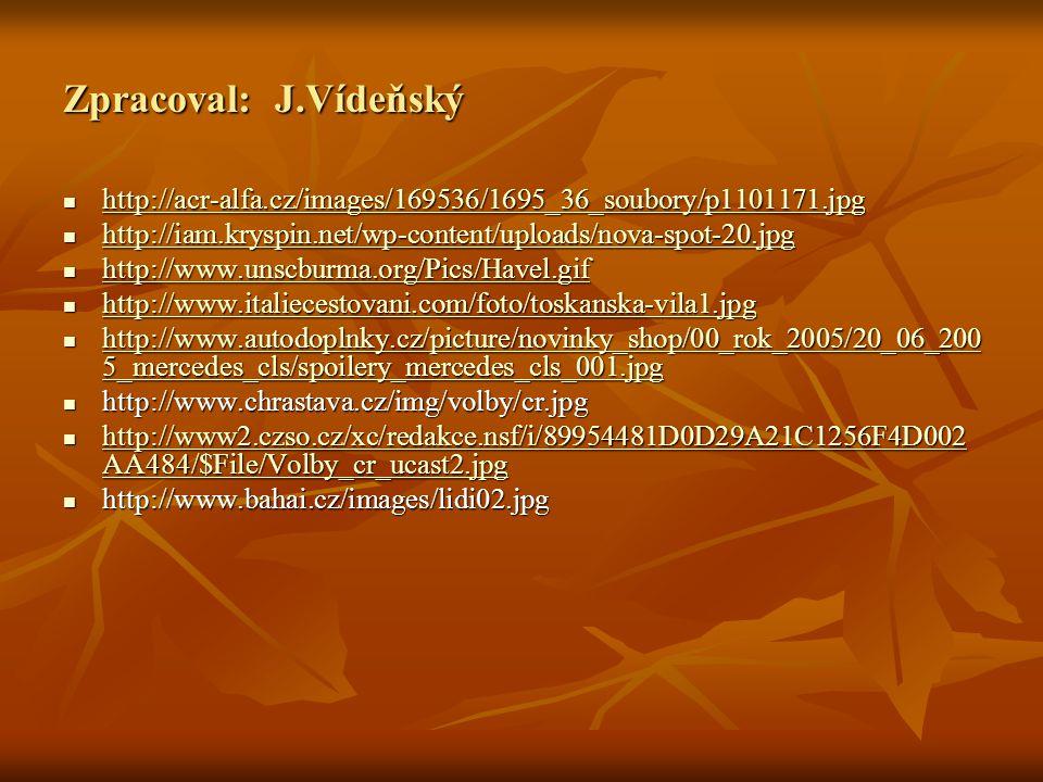 Zpracoval: J.Vídeňský http://acr-alfa.cz/images/169536/1695_36_soubory/p1101171.jpg http://acr-alfa.cz/images/169536/1695_36_soubory/p1101171.jpg http://acr-alfa.cz/images/169536/1695_36_soubory/p1101171.jpg http://iam.kryspin.net/wp-content/uploads/nova-spot-20.jpg http://iam.kryspin.net/wp-content/uploads/nova-spot-20.jpg http://iam.kryspin.net/wp-content/uploads/nova-spot-20.jpg http://www.unscburma.org/Pics/Havel.gif http://www.unscburma.org/Pics/Havel.gif http://www.unscburma.org/Pics/Havel.gif http://www.italiecestovani.com/foto/toskanska-vila1.jpg http://www.italiecestovani.com/foto/toskanska-vila1.jpg http://www.italiecestovani.com/foto/toskanska-vila1.jpg http://www.autodoplnky.cz/picture/novinky_shop/00_rok_2005/20_06_200 5_mercedes_cls/spoilery_mercedes_cls_001.jpg http://www.autodoplnky.cz/picture/novinky_shop/00_rok_2005/20_06_200 5_mercedes_cls/spoilery_mercedes_cls_001.jpg http://www.autodoplnky.cz/picture/novinky_shop/00_rok_2005/20_06_200 5_mercedes_cls/spoilery_mercedes_cls_001.jpg http://www.autodoplnky.cz/picture/novinky_shop/00_rok_2005/20_06_200 5_mercedes_cls/spoilery_mercedes_cls_001.jpg http://www.chrastava.cz/img/volby/cr.jpg http://www.chrastava.cz/img/volby/cr.jpg http://www2.czso.cz/xc/redakce.nsf/i/89954481D0D29A21C1256F4D002 AA484/$File/Volby_cr_ucast2.jpg http://www2.czso.cz/xc/redakce.nsf/i/89954481D0D29A21C1256F4D002 AA484/$File/Volby_cr_ucast2.jpg http://www2.czso.cz/xc/redakce.nsf/i/89954481D0D29A21C1256F4D002 AA484/$File/Volby_cr_ucast2.jpg http://www2.czso.cz/xc/redakce.nsf/i/89954481D0D29A21C1256F4D002 AA484/$File/Volby_cr_ucast2.jpg http://www.bahai.cz/images/lidi02.jpg http://www.bahai.cz/images/lidi02.jpg