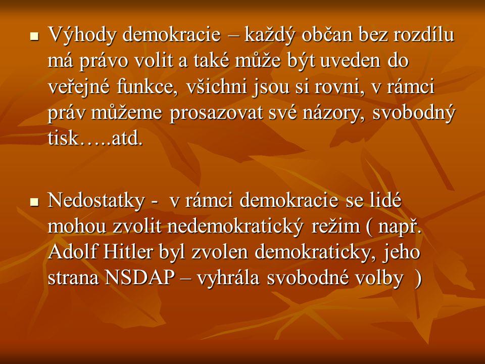 Výhody demokracie – každý občan bez rozdílu má právo volit a také může být uveden do veřejné funkce, všichni jsou si rovni, v rámci práv můžeme prosazovat své názory, svobodný tisk…..atd.