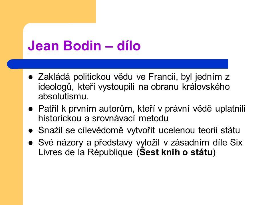 Jean Bodin – dílo Zakládá politickou vědu ve Francii, byl jedním z ideologů, kteří vystoupili na obranu královského absolutismu. Patřil k prvním autor