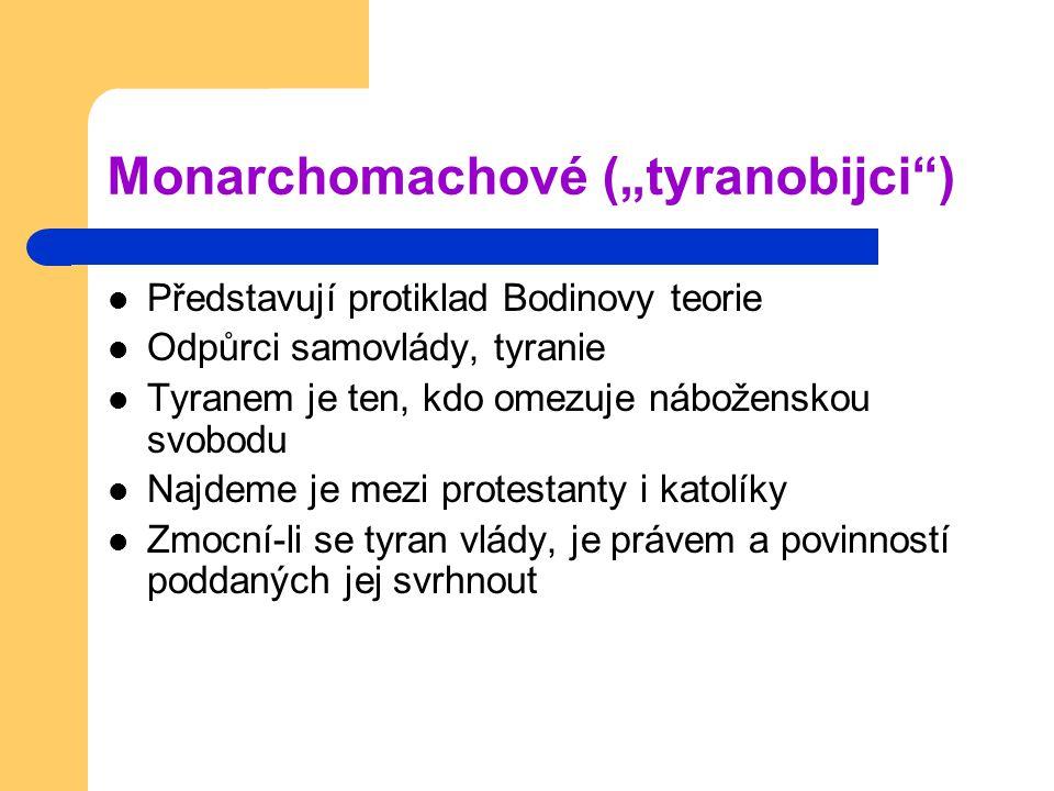 """Monarchomachové (""""tyranobijci"""") Představují protiklad Bodinovy teorie Odpůrci samovlády, tyranie Tyranem je ten, kdo omezuje náboženskou svobodu Najde"""