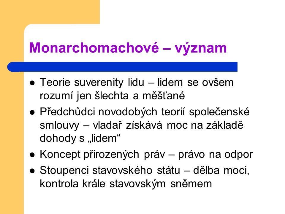 Monarchomachové – význam Teorie suverenity lidu – lidem se ovšem rozumí jen šlechta a měšťané Předchůdci novodobých teorií společenské smlouvy – vlada