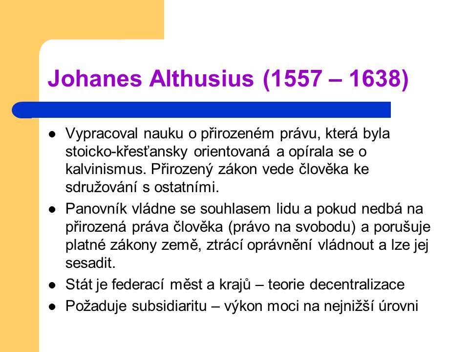 Johanes Althusius (1557 – 1638) Vypracoval nauku o přirozeném právu, která byla stoicko-křesťansky orientovaná a opírala se o kalvinismus. Přirozený z