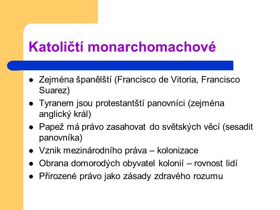 Katoličtí monarchomachové Zejména španělští (Francisco de Vitoria, Francisco Suarez) Tyranem jsou protestantští panovníci (zejména anglický král) Pape