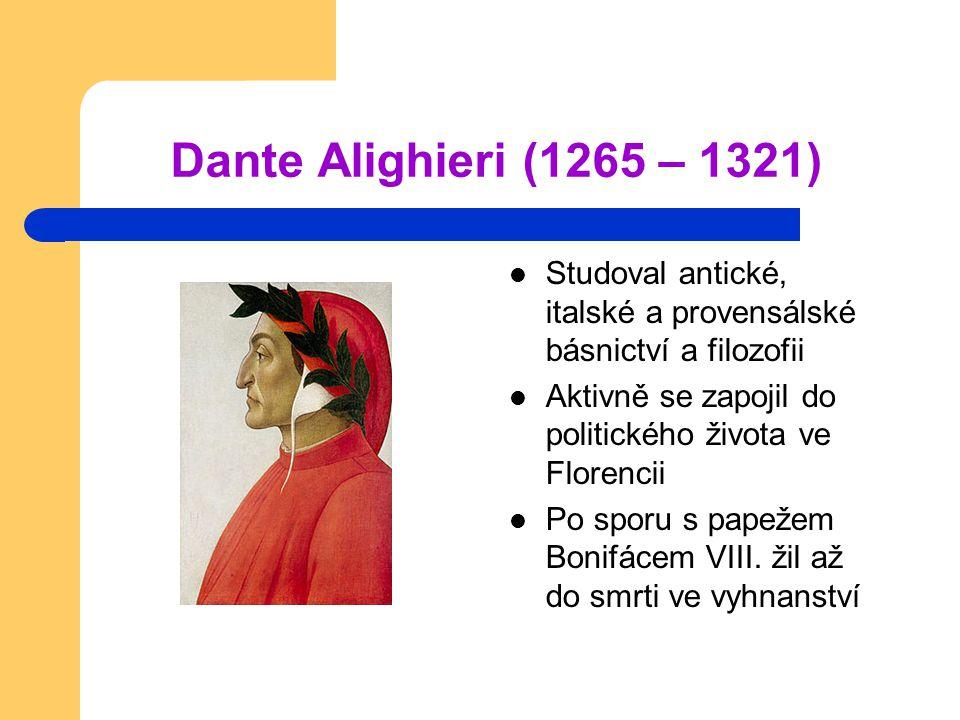 Dante Alighieri (1265 – 1321) Studoval antické, italské a provensálské básnictví a filozofii Aktivně se zapojil do politického života ve Florencii Po