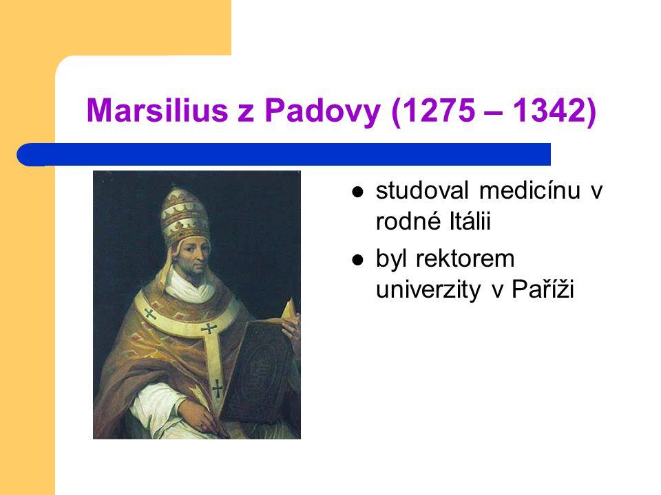 Marsilius z Padovy Italský učenec pozdního středověku, který se hluboce účastnil politiky své doby – jeho teorie je protiteokratická Ve sporech mezi papežem Janem XXII.