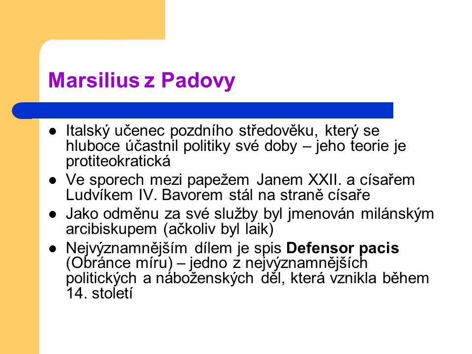 Marsilius z Padovy Italský učenec pozdního středověku, který se hluboce účastnil politiky své doby – jeho teorie je protiteokratická Ve sporech mezi p