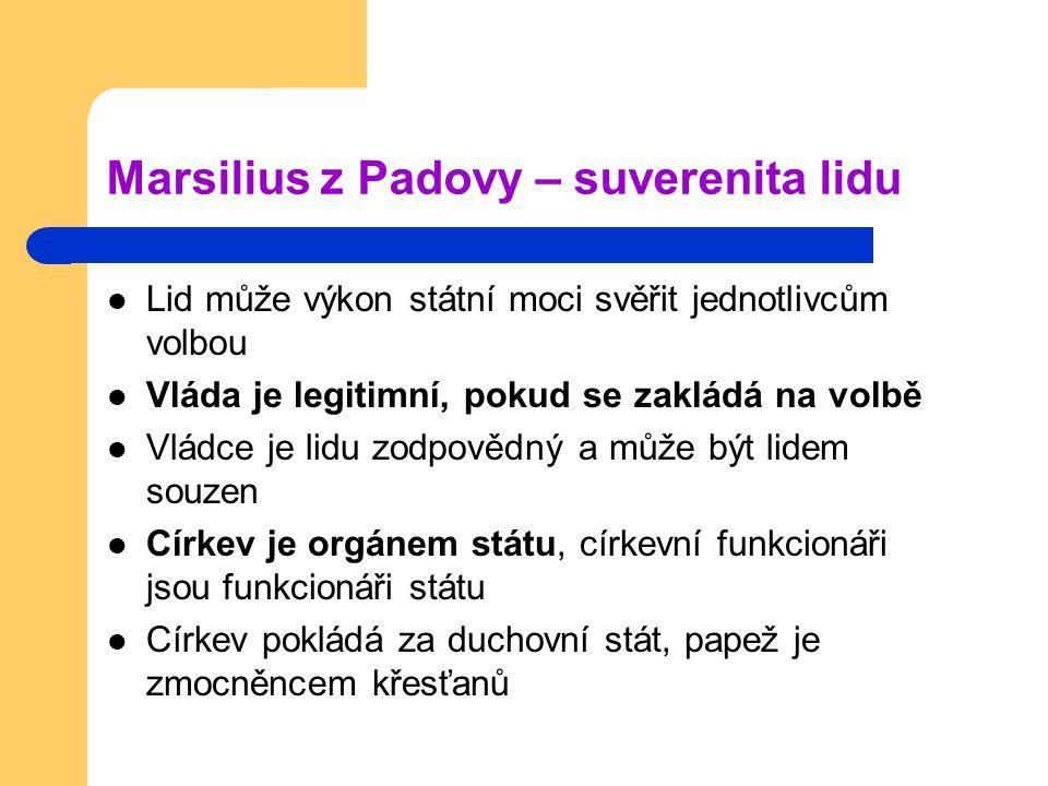 Marsilius z Padovy – suverenita lidu Lid může výkon státní moci svěřit jednotlivcům volbou Vláda je legitimní, pokud se zakládá na volbě Vládce je lid