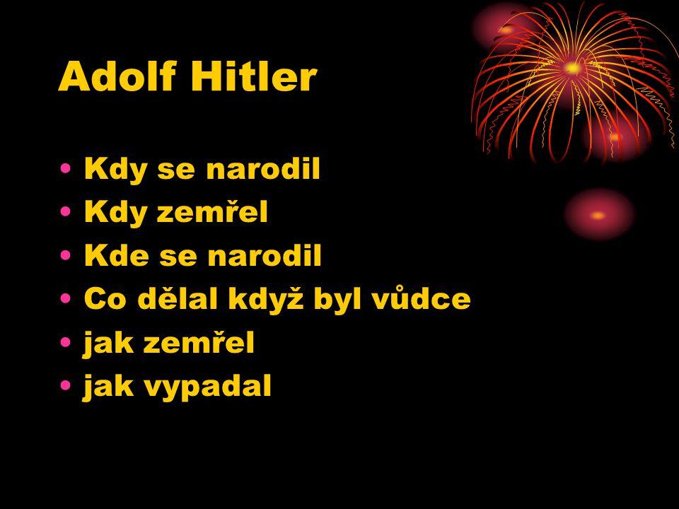 Adolf Hitler Kdy se narodil Kdy zemřel Kde se narodil Co dělal když byl vůdce jak zemřel jak vypadal