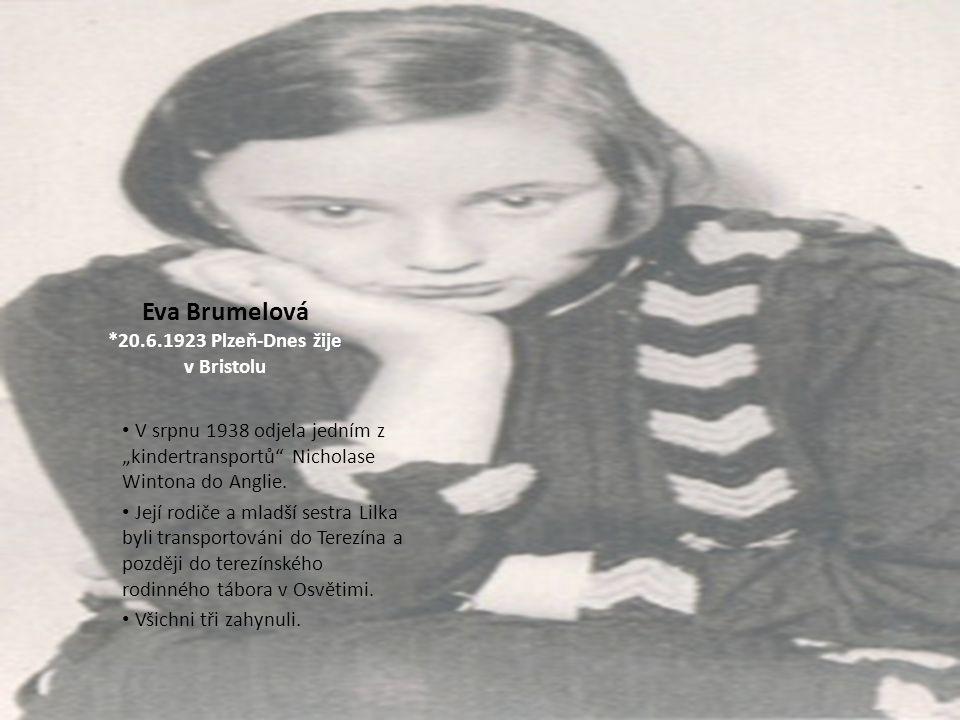 """Eva Brumelová *20.6.1923 Plzeň-Dnes žije v Bristolu V srpnu 1938 odjela jedním z """"kindertransportů"""" Nicholase Wintona do Anglie. Její rodiče a mladší"""