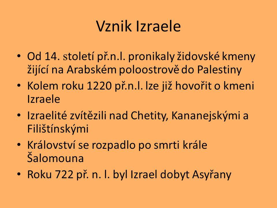Vznik Izraele Od 14. s toletí př.n.l. pronikaly židovské kmeny žijící na Arabském poloostrově do Palestiny Kolem roku 1220 př.n.l. lze již hovořit o k