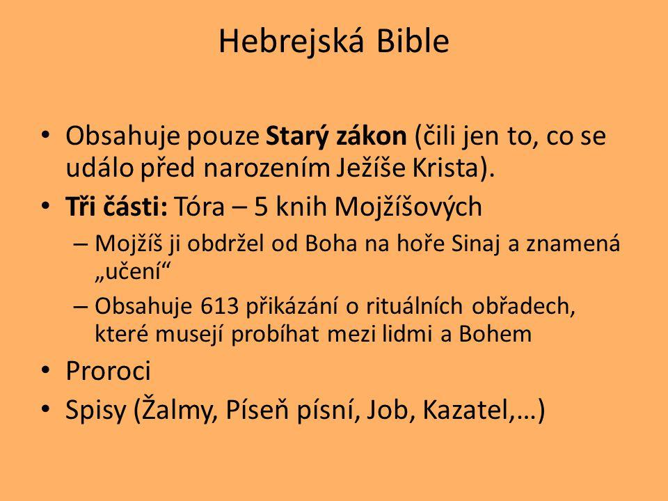 Hebrejská Bible Obsahuje pouze Starý zákon (čili jen to, co se událo před narozením Ježíše Krista). Tři části: Tóra – 5 knih Mojžíšových – Mojžíš ji o