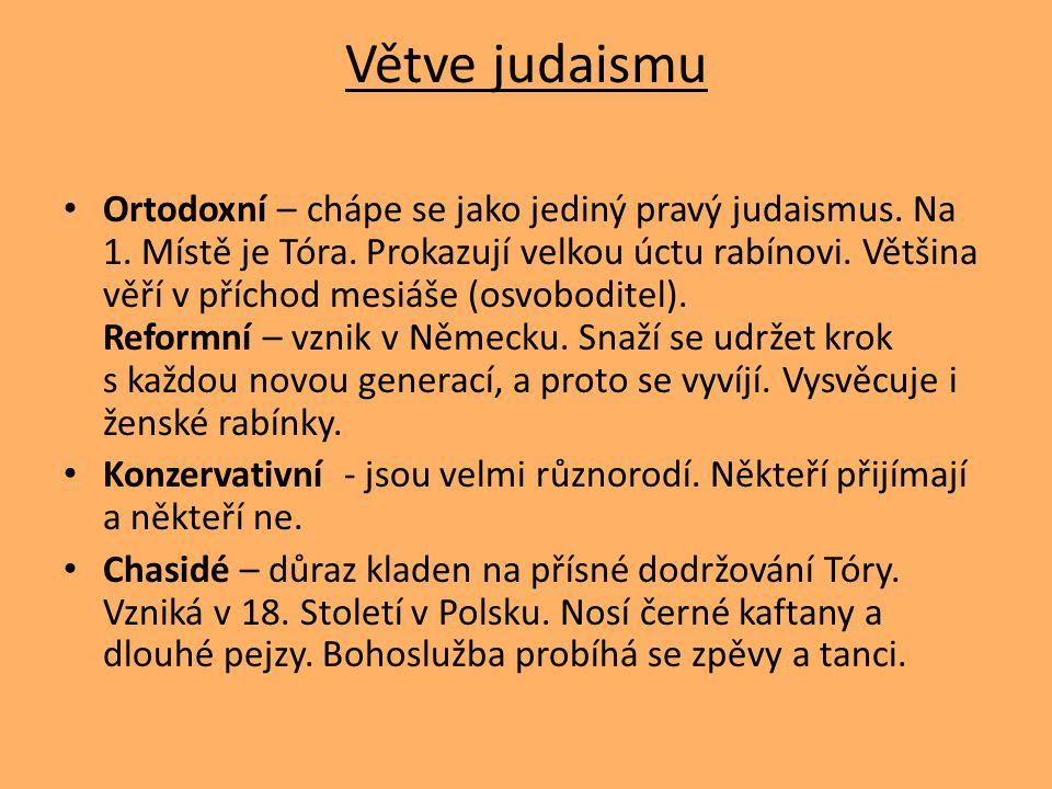 Větve judaismu Ortodoxní – chápe se jako jediný pravý judaismus. Na 1. Místě je Tóra. Prokazují velkou úctu rabínovi. Většina věří v příchod mesiáše (