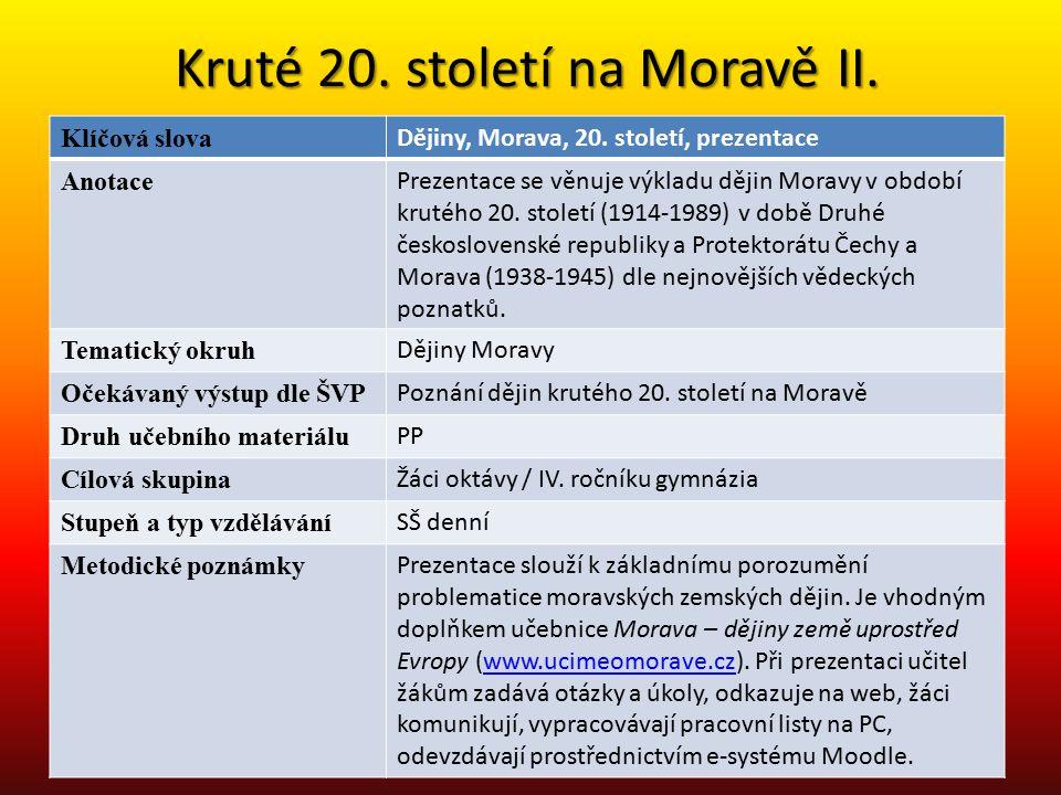 Kruté 20. století na Moravě II. Klíčová slova Dějiny, Morava, 20. století, prezentace Anotace Prezentace se věnuje výkladu dějin Moravy v období kruté