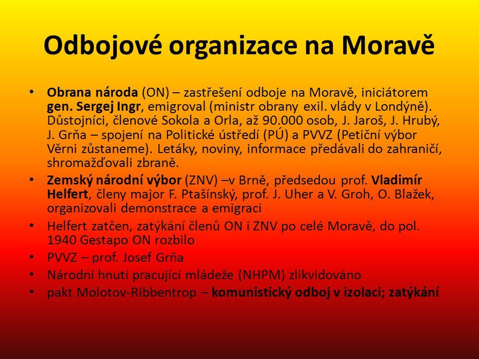Odbojové organizace na Moravě Obrana národa (ON) – zastřešení odboje na Moravě, iniciátorem gen. Sergej Ingr, emigroval (ministr obrany exil. vlády v