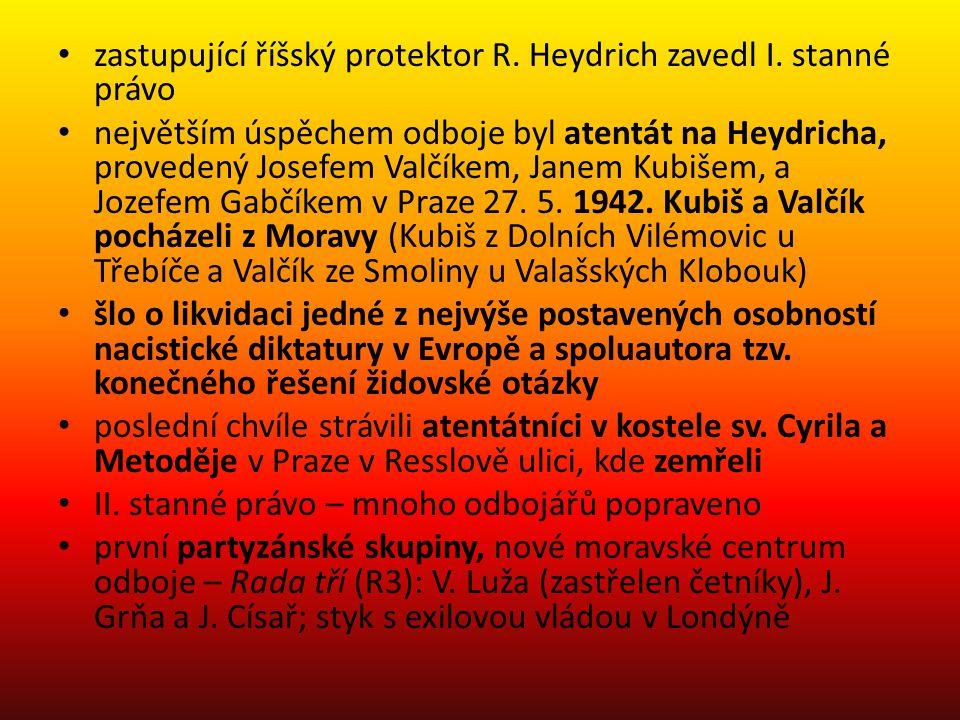 zastupující říšský protektor R. Heydrich zavedl I. stanné právo největším úspěchem odboje byl atentát na Heydricha, provedený Josefem Valčíkem, Janem