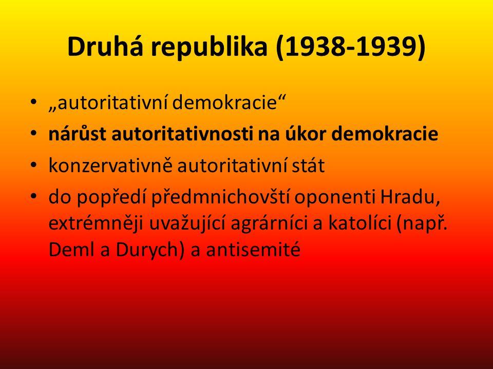 """Druhá republika (1938-1939) """"autoritativní demokracie"""" nárůst autoritativnosti na úkor demokracie konzervativně autoritativní stát do popředí předmnic"""