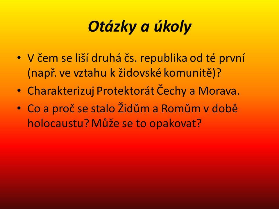 Otázky a úkoly V čem se liší druhá čs. republika od té první (např. ve vztahu k židovské komunitě)? Charakterizuj Protektorát Čechy a Morava. Co a pro