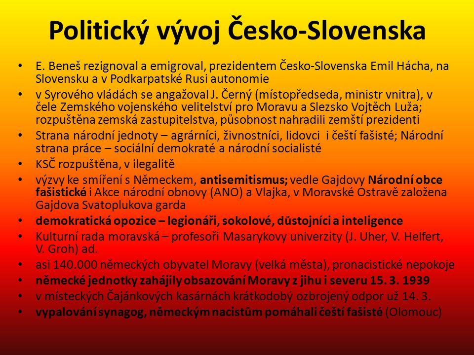 Politický vývoj Česko-Slovenska E. Beneš rezignoval a emigroval, prezidentem Česko-Slovenska Emil Hácha, na Slovensku a v Podkarpatské Rusi autonomie