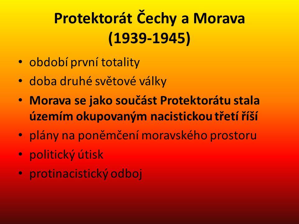 Protektorát Čechy a Morava (1939-1945) období první totality doba druhé světové války Morava se jako součást Protektorátu stala územím okupovaným naci