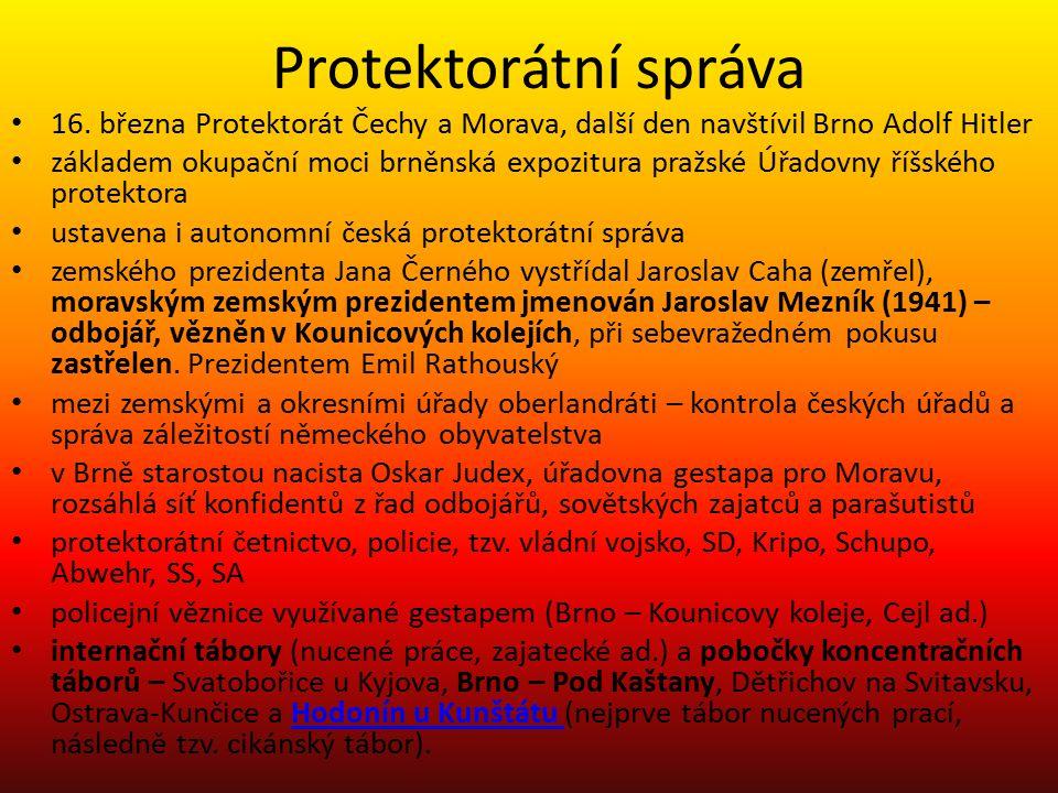 Protektorátní správa 16. března Protektorát Čechy a Morava, další den navštívil Brno Adolf Hitler základem okupační moci brněnská expozitura pražské Ú