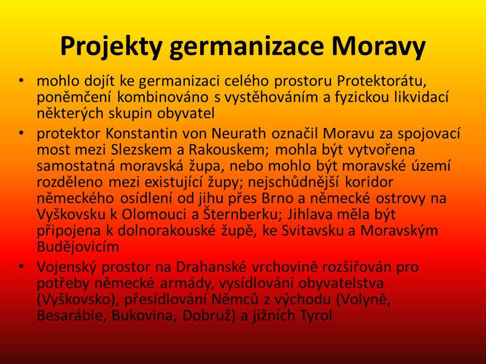Projekty germanizace Moravy mohlo dojít ke germanizaci celého prostoru Protektorátu, poněmčení kombinováno s vystěhováním a fyzickou likvidací některý