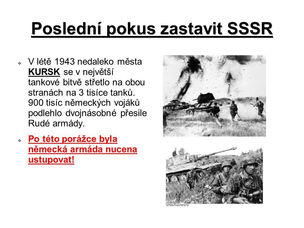 Poslední pokus zastavit SSSR  V létě 1943 nedaleko města KURSK se v největší tankové bitvě střetlo na obou stranách na 3 tisíce tanků.