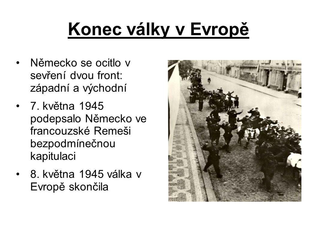 Konec války v Evropě Německo se ocitlo v sevření dvou front: západní a východní 7.