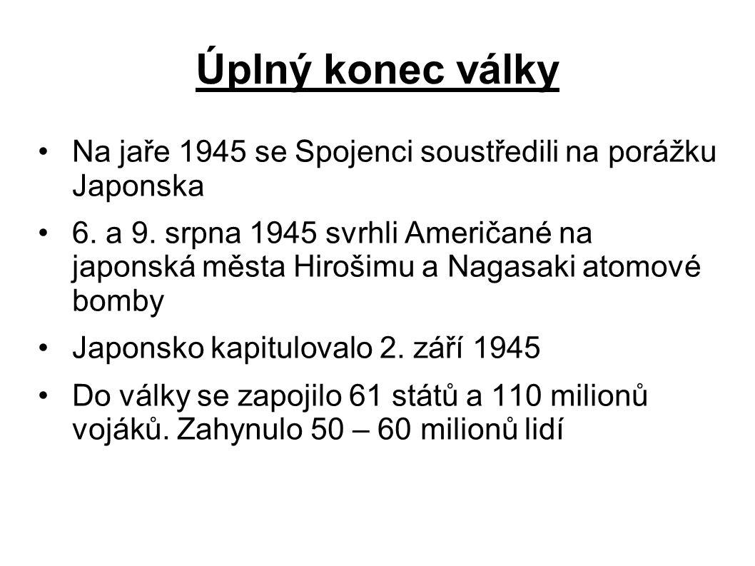 Úplný konec války Na jaře 1945 se Spojenci soustředili na porážku Japonska 6.