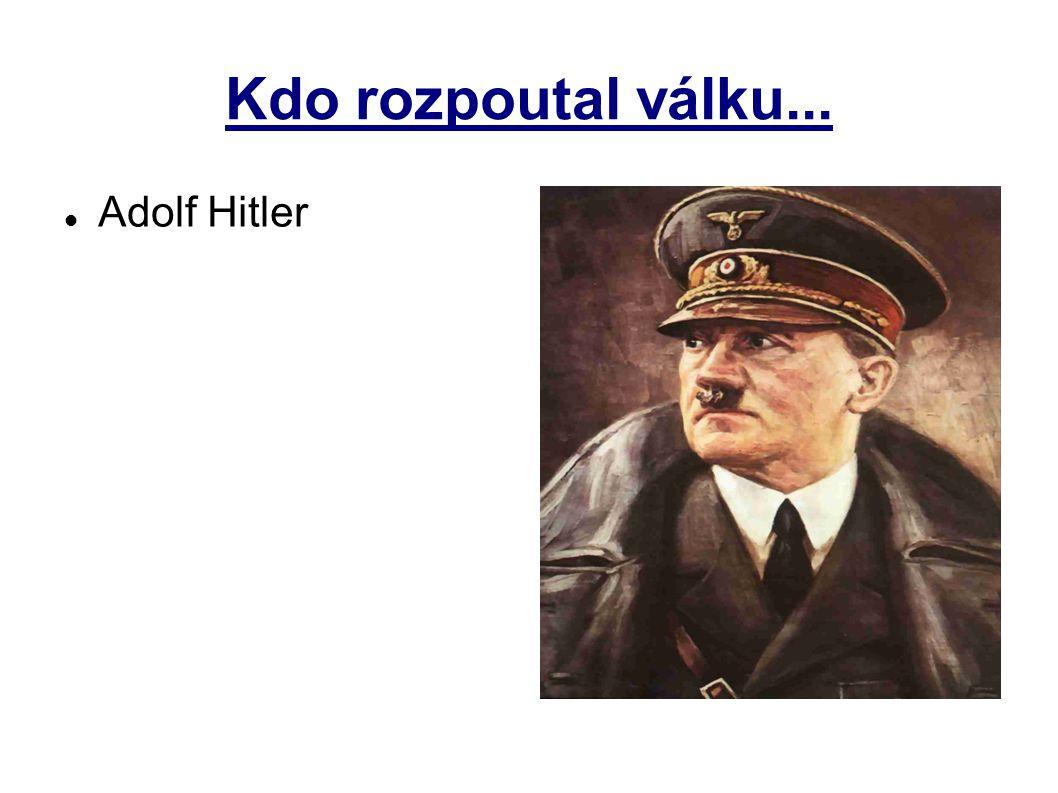 Kdo rozpoutal válku... Adolf Hitler