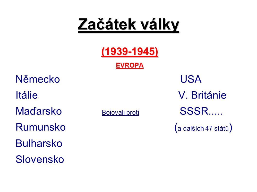 Začátek války napadením západní části Polska  Druhá světová válka začala napadením západní části Polska Německem 1.září 1939)  Na východní část po dvou týdnech zaútočil Sovětský svaz.