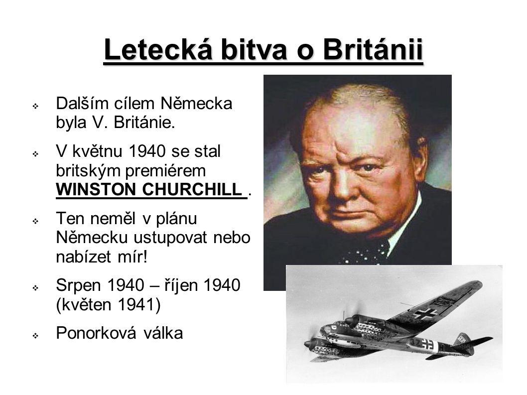 Letecká bitva o Británii  Dalším cílem Německa byla V.