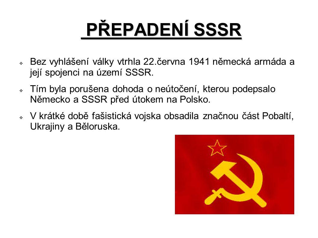 PŘEPADENÍ SSSR PŘEPADENÍ SSSR  Bez vyhlášení války vtrhla 22.června 1941 německá armáda a její spojenci na území SSSR.
