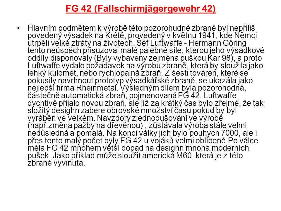FG 42 (Fallschirmjägergewehr 42) Hlavním podmětem k výrobě této pozorohudné zbraně byl nepříliš povedený výsadek na Krétě, provedený v květnu 1941, kd
