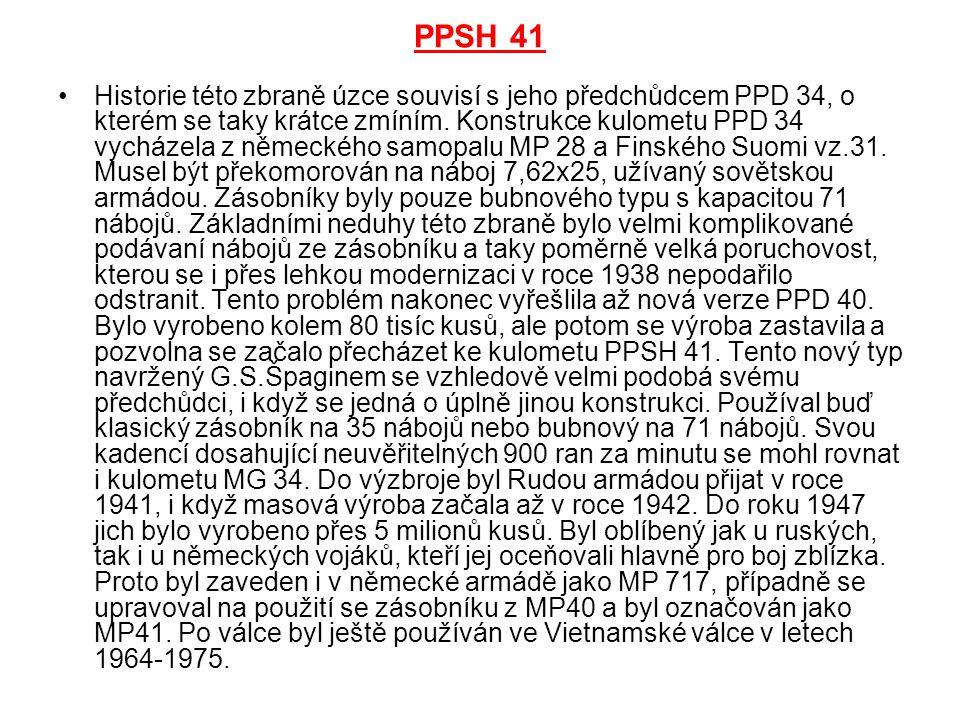 PPSH 41 Historie této zbraně úzce souvisí s jeho předchůdcem PPD 34, o kterém se taky krátce zmíním. Konstrukce kulometu PPD 34 vycházela z německého