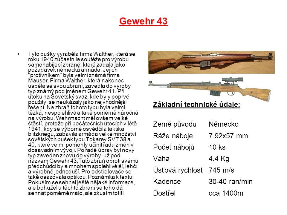 Gewehr 43 Tyto pušky vyráběla firma Walther, která se roku 1940 zůčastnila soutěže pro výrobu samonabíjecí zbraně, které zadala jako požadavek německá