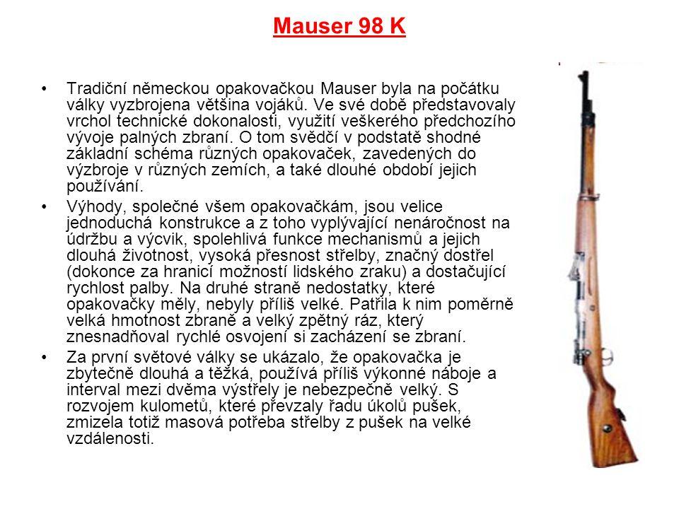Mauser 98 K Tradiční německou opakovačkou Mauser byla na počátku války vyzbrojena většina vojáků. Ve své době představovaly vrchol technické dokonalos