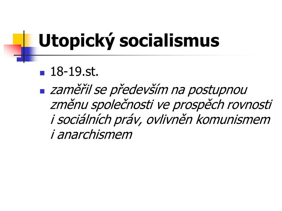 Utopický socialismus 18-19.st. zaměřil se především na postupnou změnu společnosti ve prospěch rovnosti i sociálních práv, ovlivněn komunismem i anarc