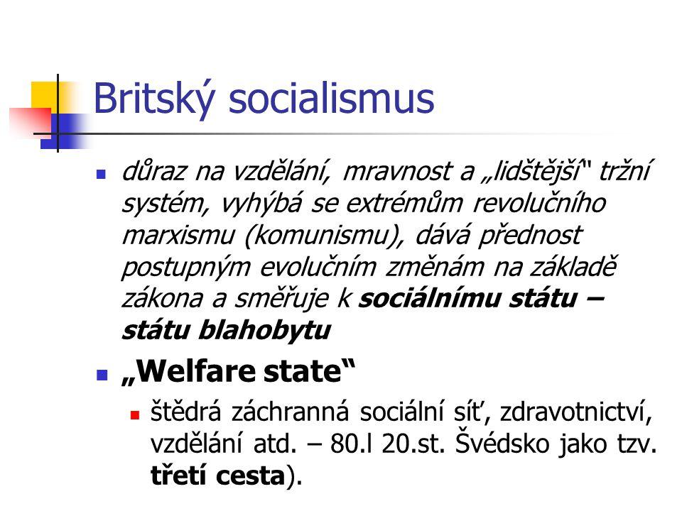 """Britský socialismus důraz na vzdělání, mravnost a """"lidštější"""" tržní systém, vyhýbá se extrémům revolučního marxismu (komunismu), dává přednost postupn"""