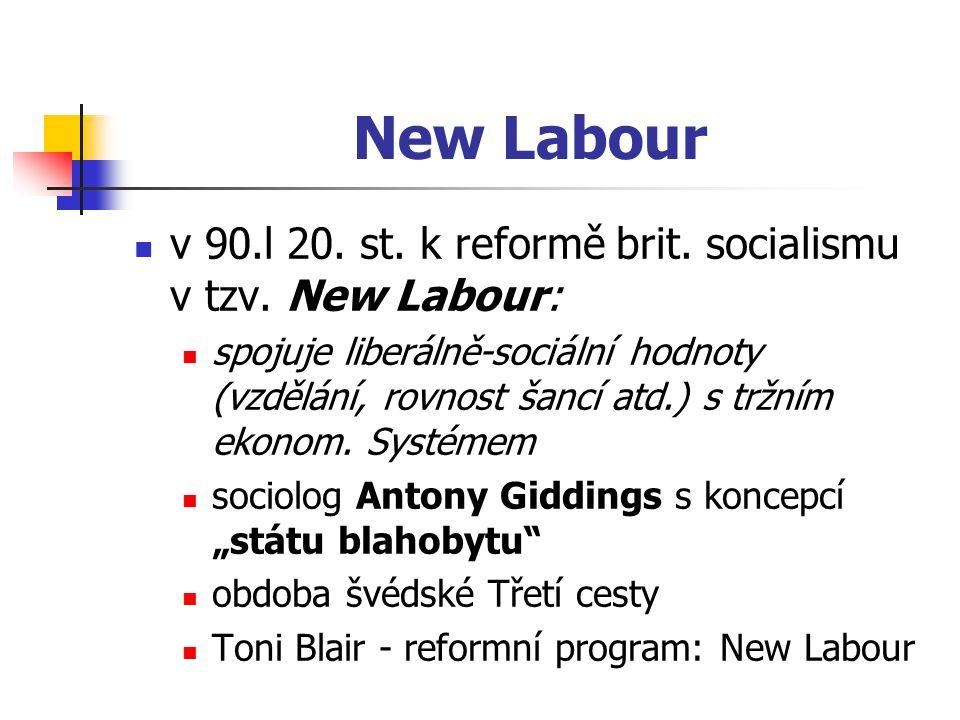 New Labour v 90.l 20. st. k reformě brit. socialismu v tzv. New Labour: spojuje liberálně-sociální hodnoty (vzdělání, rovnost šancí atd.) s tržním eko