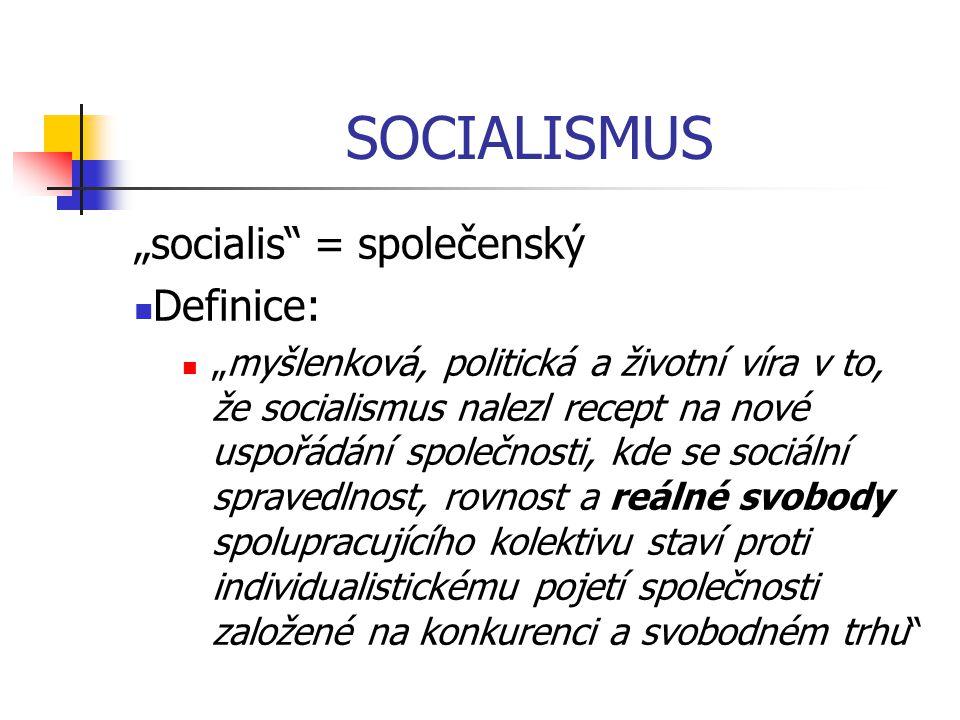 """SOCIALISMUS """"socialis"""" = společenský Definice: """"myšlenková, politická a životní víra v to, že socialismus nalezl recept na nové uspořádání společnosti"""