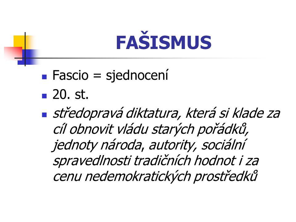 FAŠISMUS Fascio = sjednocení 20. st. středopravá diktatura, která si klade za cíl obnovit vládu starých pořádků, jednoty národa, autority, sociální sp
