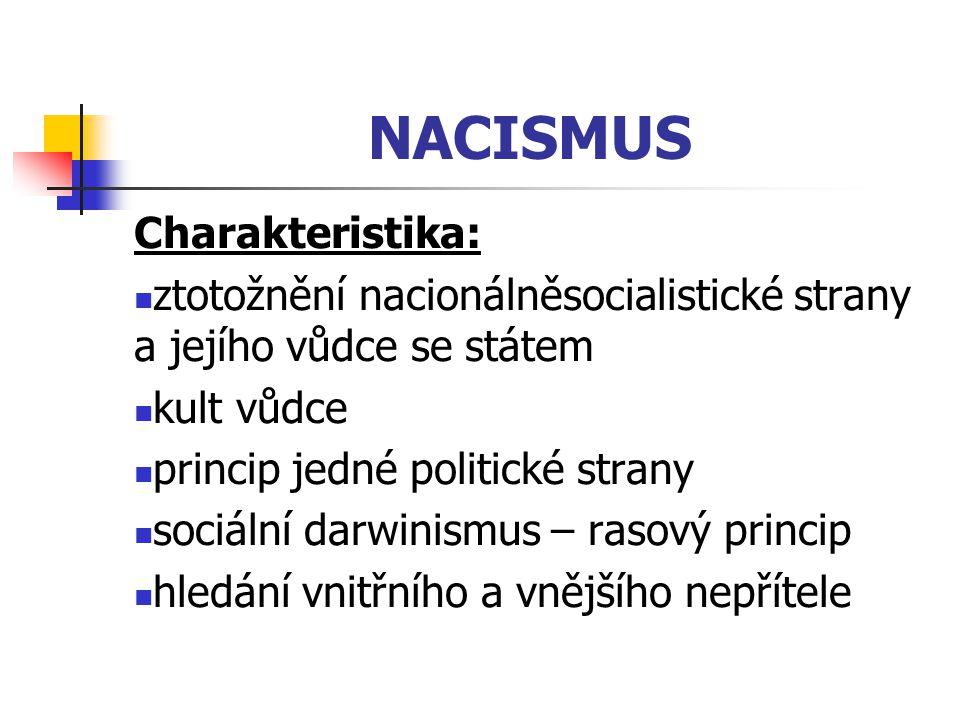 NACISMUS Charakteristika: ztotožnění nacionálněsocialistické strany a jejího vůdce se státem kult vůdce princip jedné politické strany sociální darwin