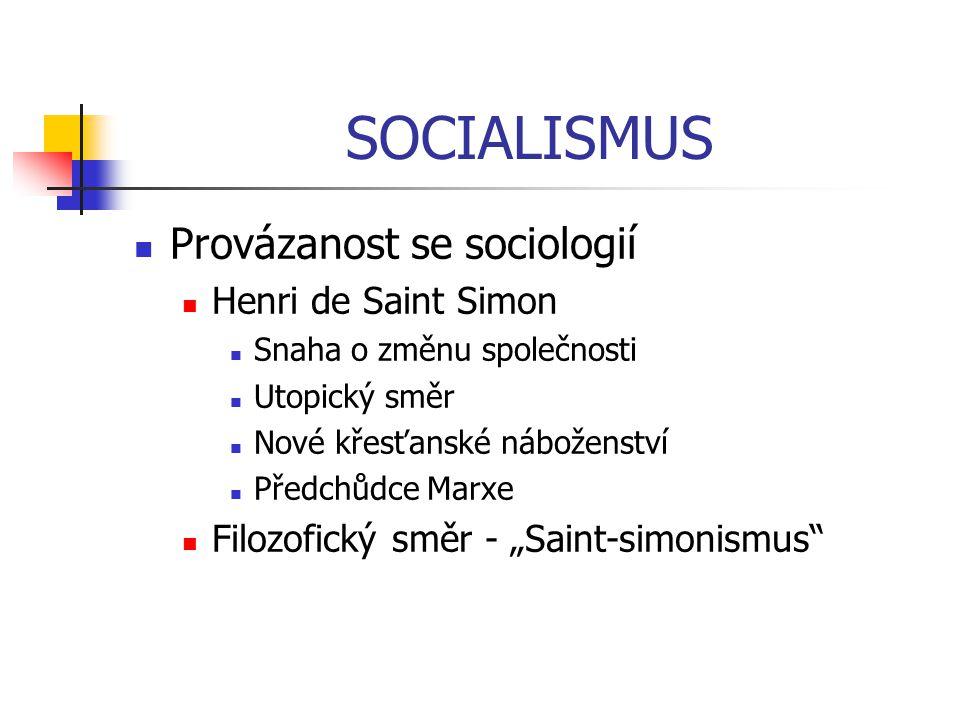SOCIALISMUS Provázanost se sociologií Henri de Saint Simon Snaha o změnu společnosti Utopický směr Nové křesťanské náboženství Předchůdce Marxe Filozo