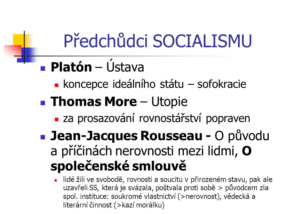 Předchůdci SOCIALISMU Platón – Ústava koncepce ideálního státu – sofokracie Thomas More – Utopie za prosazování rovnostářství popraven Jean-Jacques Ro