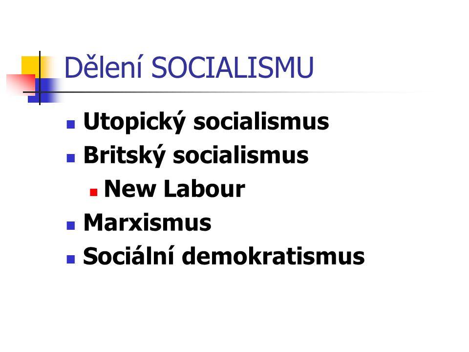 Dělení SOCIALISMU Utopický socialismus Britský socialismus New Labour Marxismus Sociální demokratismus